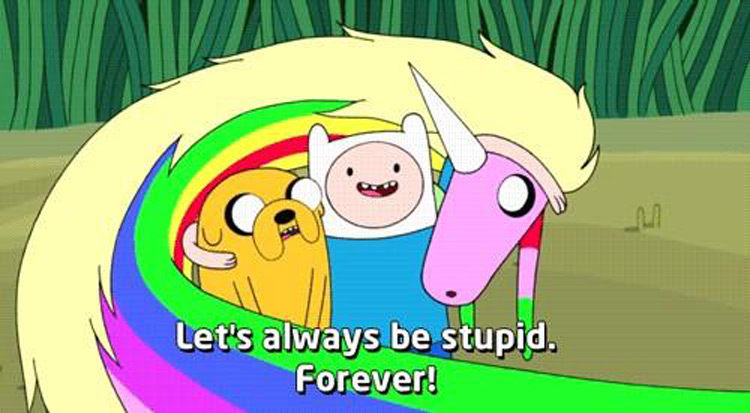 Lets always be stupid, forever!