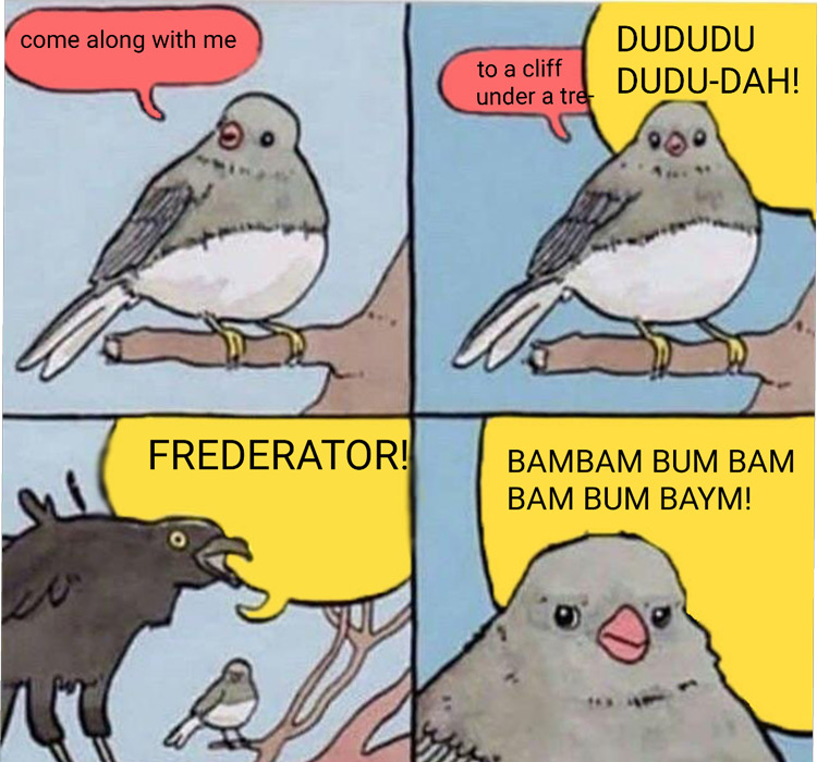 Come along with me FREDERATOR meme