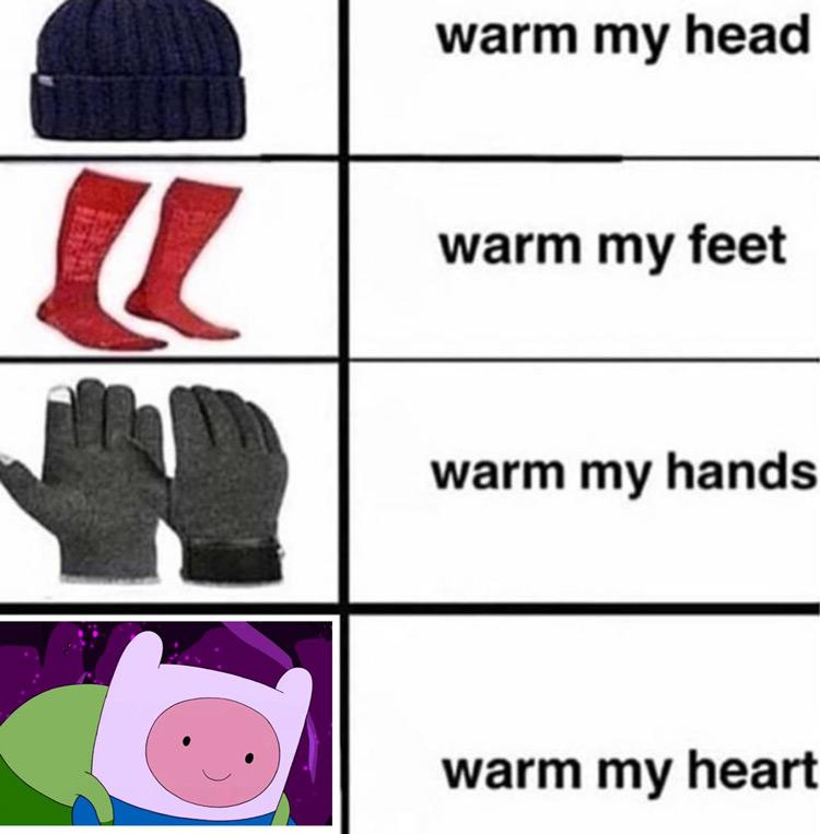 Warm my heart Adventure Time meme
