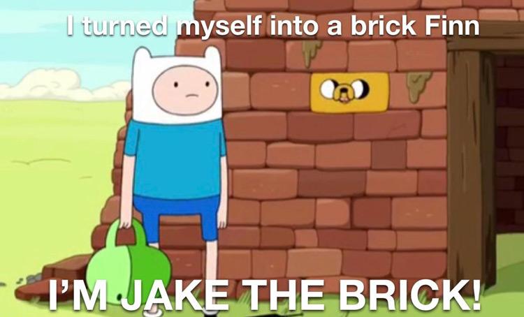 I turned myself into a brick Jake meme