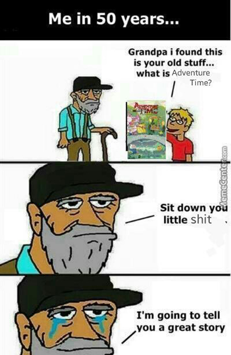 Me in 50 years Adventure Time meme