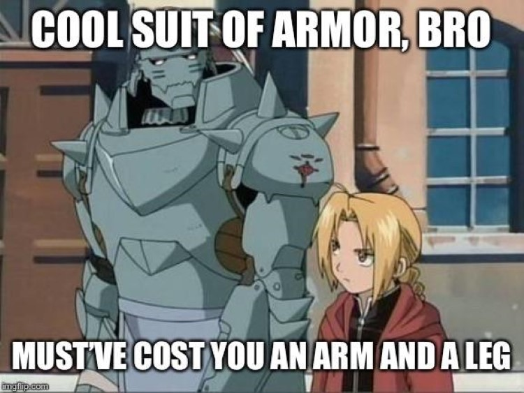 Cool suit of armor, bro - Mustve cost you an arm and a leg meme