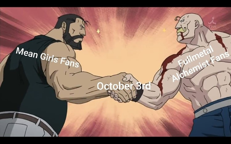 Mean Girls fans and FMA fans, October 3rd meme
