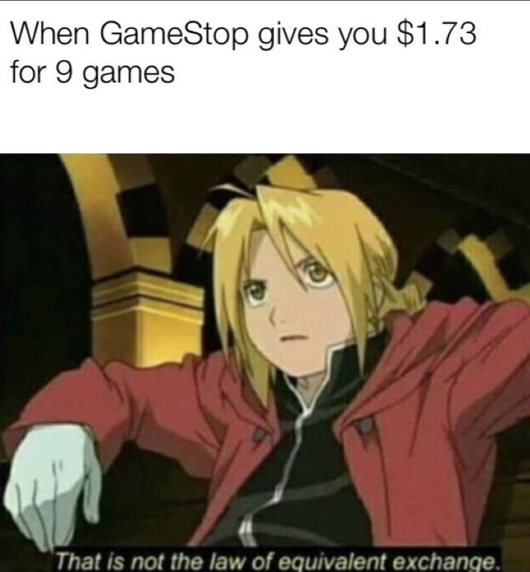 When gamestop gives you $1.73 for 9 games Ed Elric