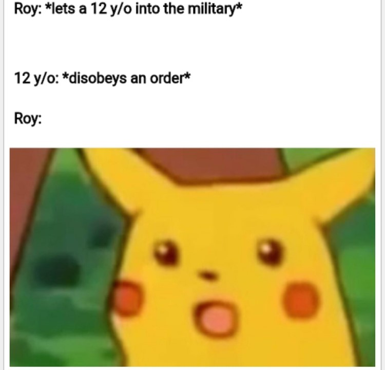 Roy lets a 12 year old into the military, surprised pikachu meme