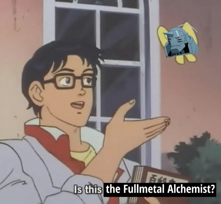 Is this the fullmetal alchemist? Al Elric butterfly meme