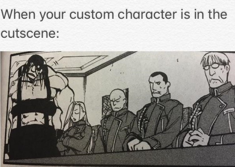 When your custom character is in the cutscene FMA manga meme
