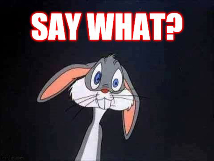 Say what Bugs Bunny meme