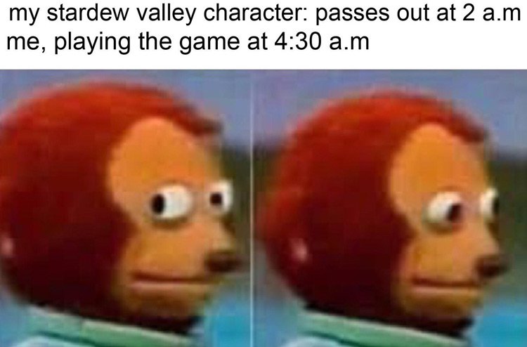 Ignoring things passes out Stardew Meme