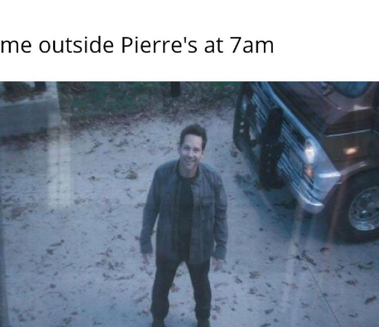 Me outside Pierres at 7AM meme