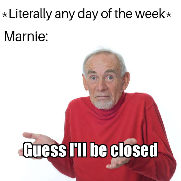Guess Ill be closed meme