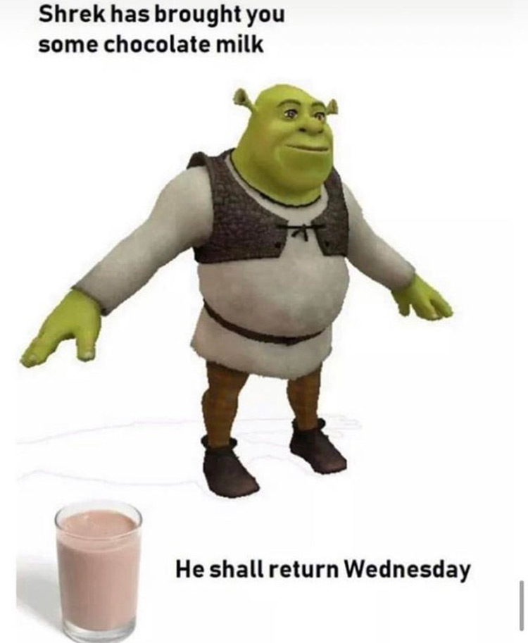 Shrek shall return wednesday chocolate milk