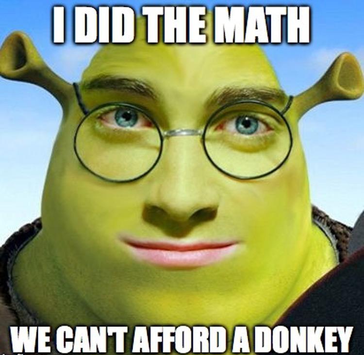 I did the math, we cant afford a Donkey meme