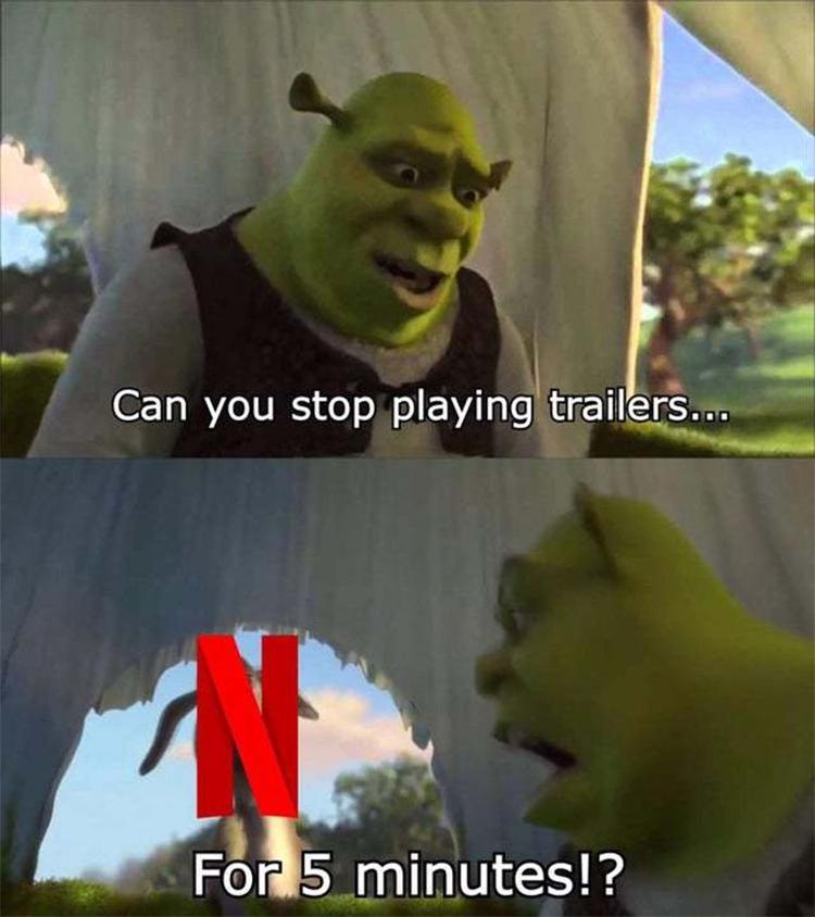 Netflix meme - stop playing trailers