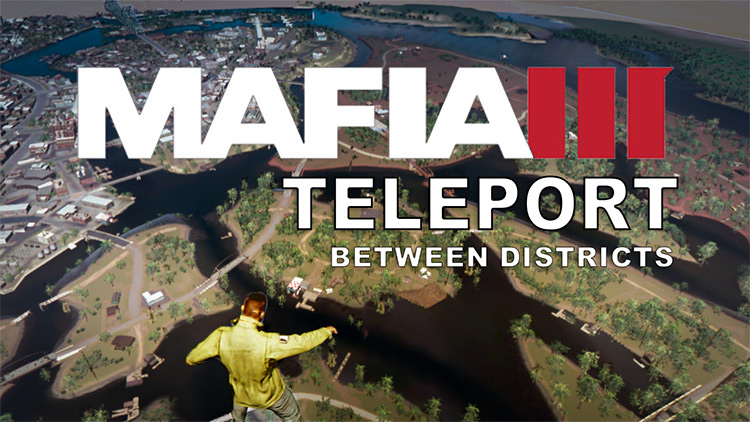 Teleport Between Districts Mafia 3 Mod title