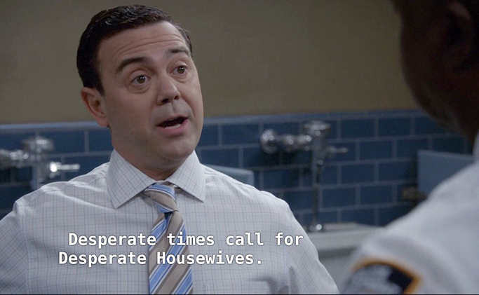 Desperate times calls for desparate housewives - Charles meme