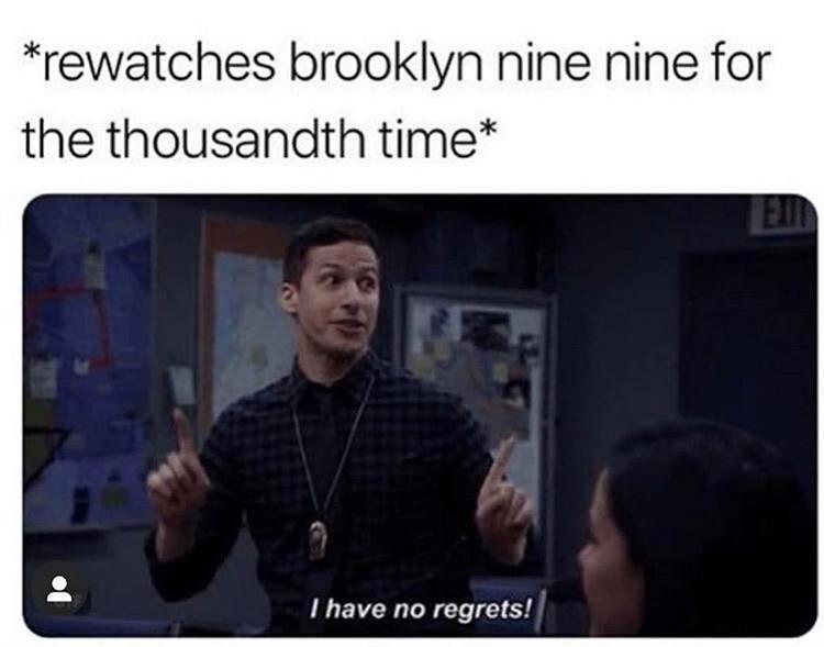 Watching b99 again - no regrets meme