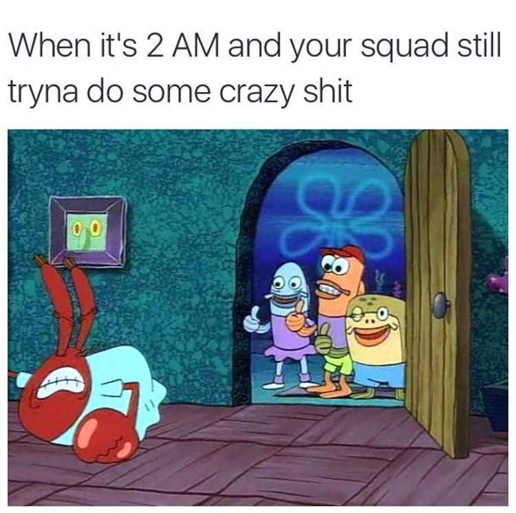 Mr Krabs the crew partying 2am