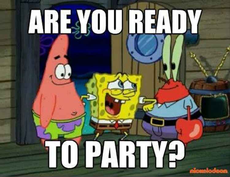 Are you ready to party? - Mr Krabs meme