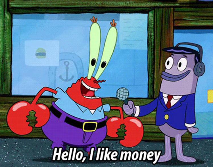 Mr Krabs: Hello, I like money
