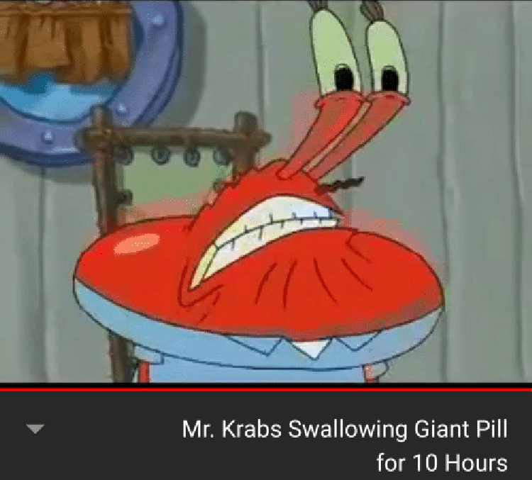 Krabs swalling pill for 10 hours