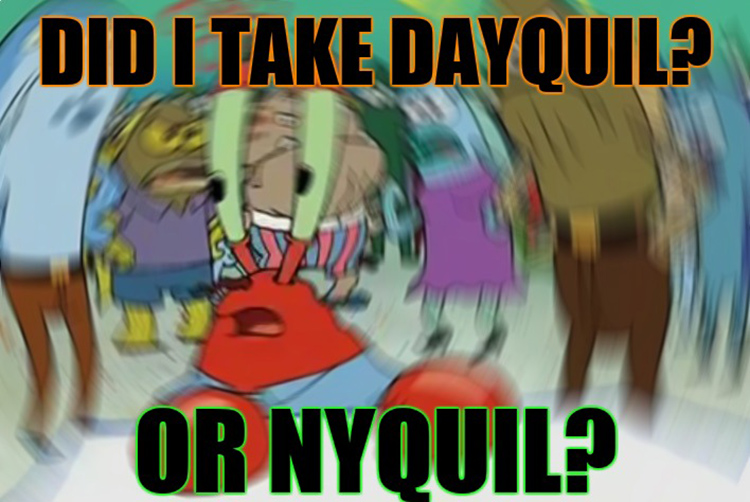 Did I take dayquil or Nyquil?