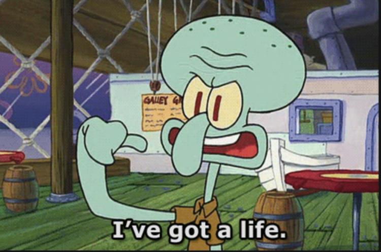 Squidward I've got a life meme