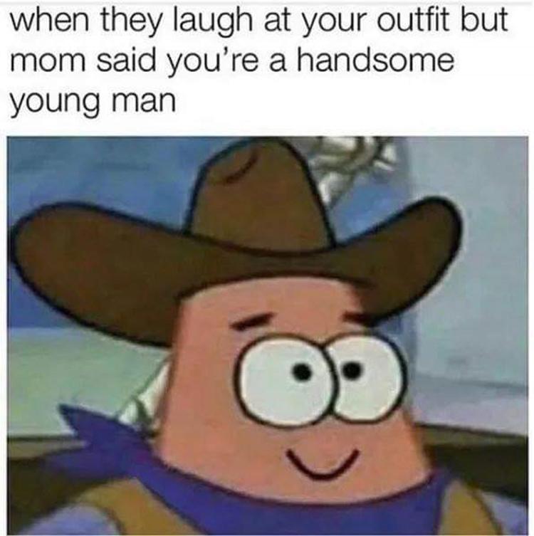 Mom says you're handsome meme