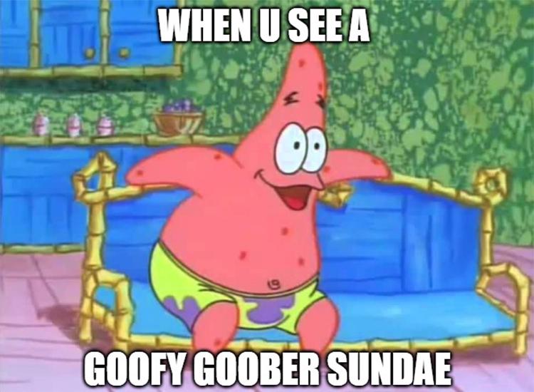 When you see a goofy goober sundae