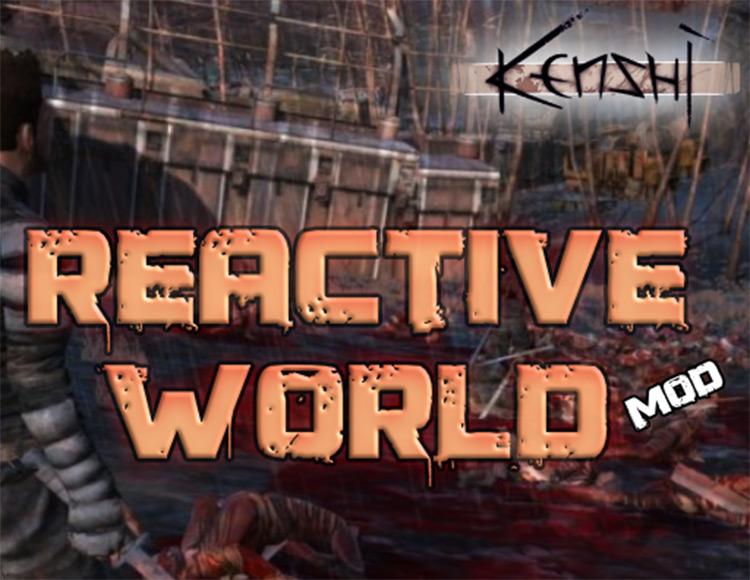 Reactive World Kenshi mod